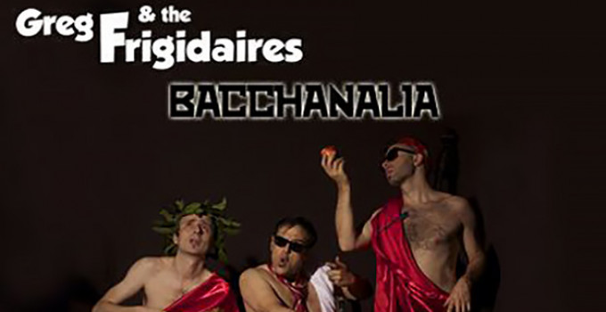 Greg & the Frigidaires - Bacchanalia